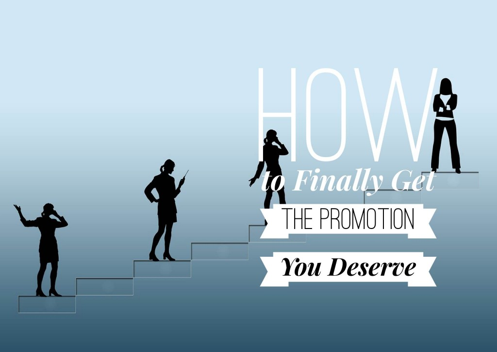 How to Finally Get the Promotion You Deserve